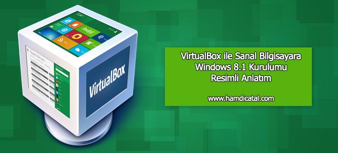 VirtualBox ile Sanal Bilgisayara Windows 8.1 Kurulumu
